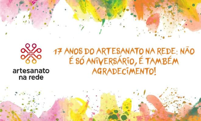 17 anos do Artesanato na Rede: Não é só aniversário, é também agradecimento! - Destaque