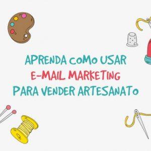 Aprenda como usar e-mail marketing para vender artesanato - Destaque