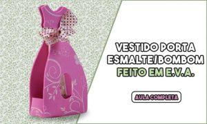 Porta esmalte/bombom em forma de vestido - Lembrancinha de EVA - Destaque