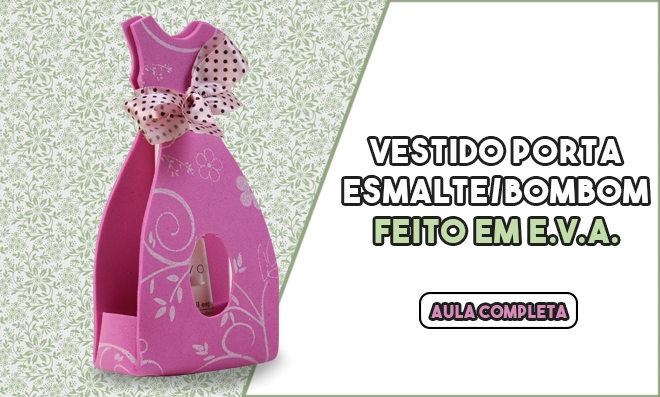 Porta esmalte/bombom em forma de vestido - Lembrancinha de EVA