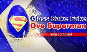 Como fazer ovo de páscoa com efeito Glass Cake Fake - Super-Homen - Destaque